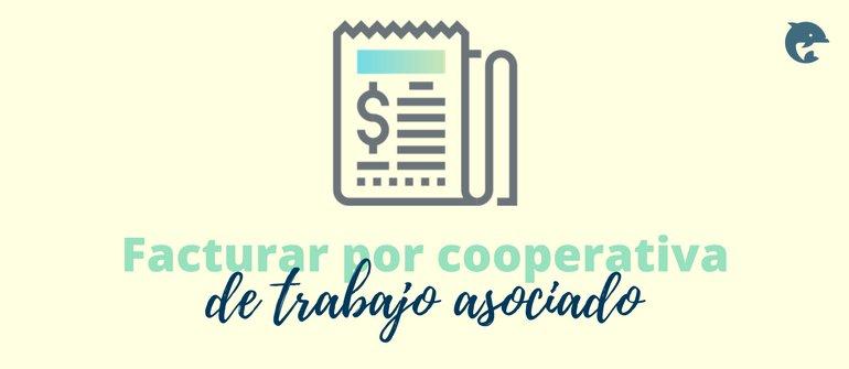Cómo facturar por cooperativas de trabajo asociado