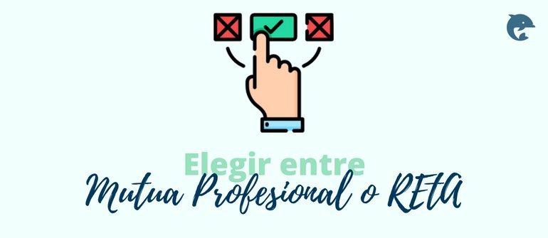 Cómo elegir entre Mutua Profesional o RETA