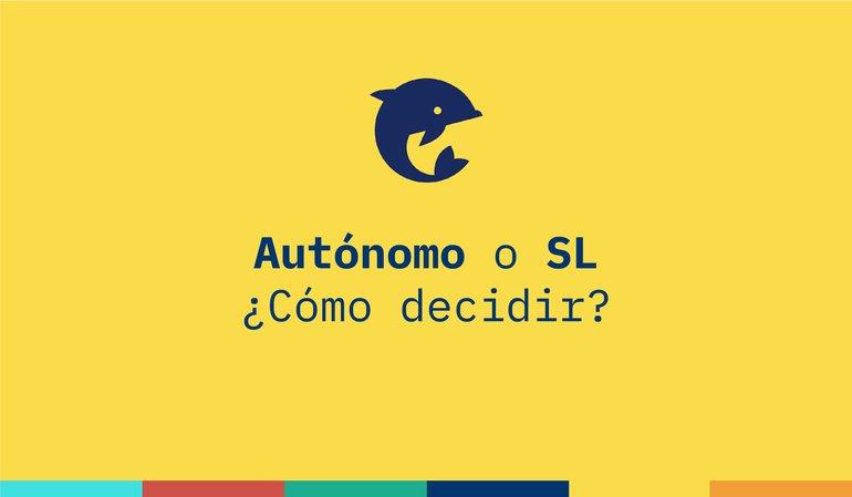 Autónomo o SL ¿cómo decidir?