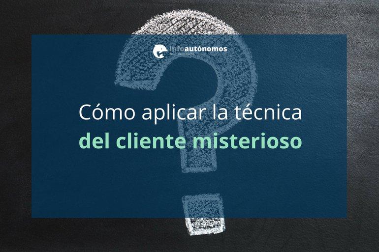 ¿Pasaría tu negocio la prueba del cliente misterioso?
