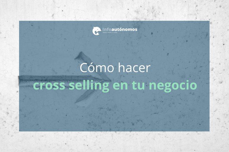 Cómo hacer cross selling en tu negocio