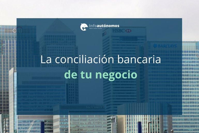 La conciliación bancaria de tu negocio