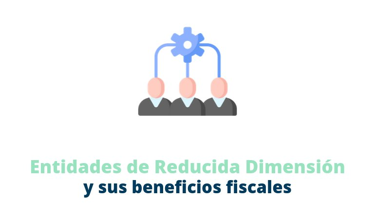 Entidades de reducida dimensión y sus beneficios fiscales