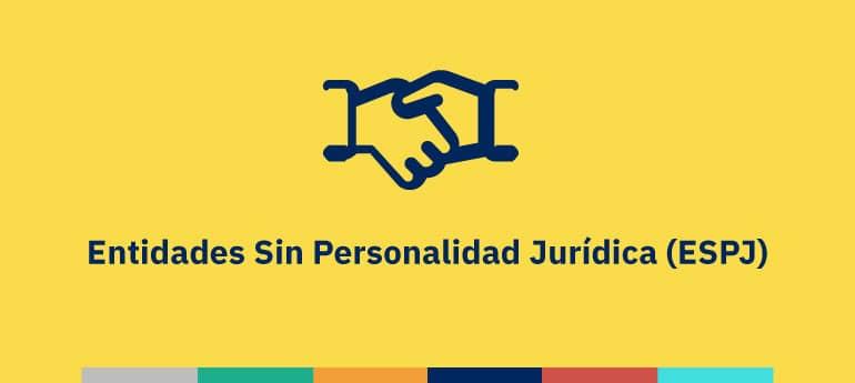 Entidades Sin Personalidad Jurídica (ESPJ)