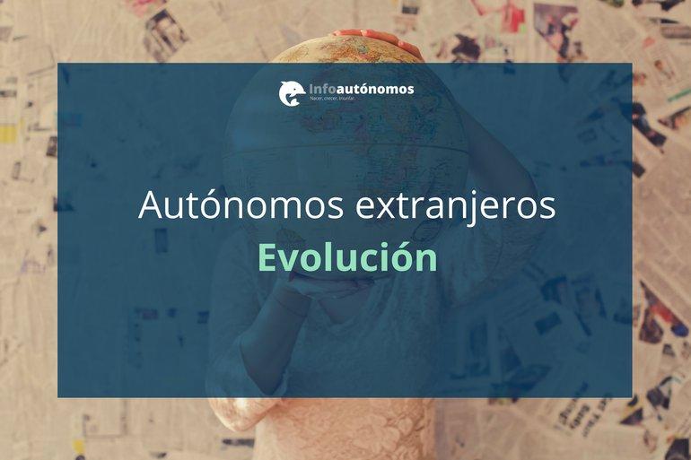 Los autónomos extranjeros, distribución y evolución