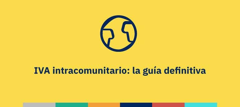 IVA intracomunitario: la guía definitiva