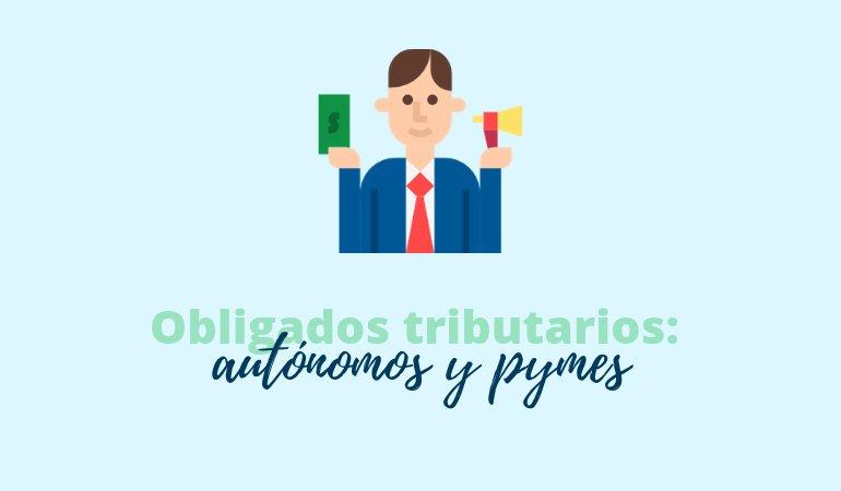 Autónomos y pymes como obligados tributarios