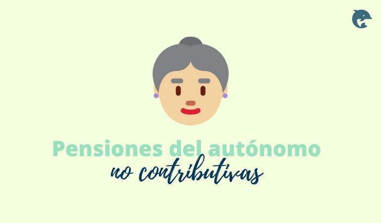 Tipos de pensiones del autónomo: no contributivas