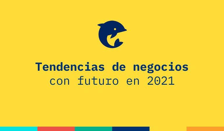 Tendencias de negocios con futuro en 2021
