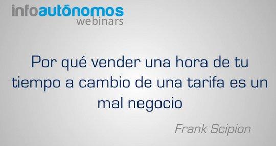 Por qué vender una hora de tu tiempo a cambio de una tarifa es un mal negocio. Frank Scipion