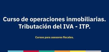 Curso de Operaciones Inmobiliarias. Tributación IVA - ITP