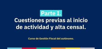 Curso de Gestión Fiscal para Autónomos. Parte 1: Cuestiones previas y Alta Censal
